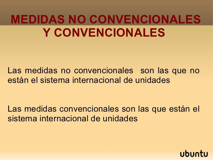 MEDIDAS NO CONVENCIONALES Y CONVENCIONALES  <ul><li>Las medidas no convencionales  son las que no están el sistema interna...