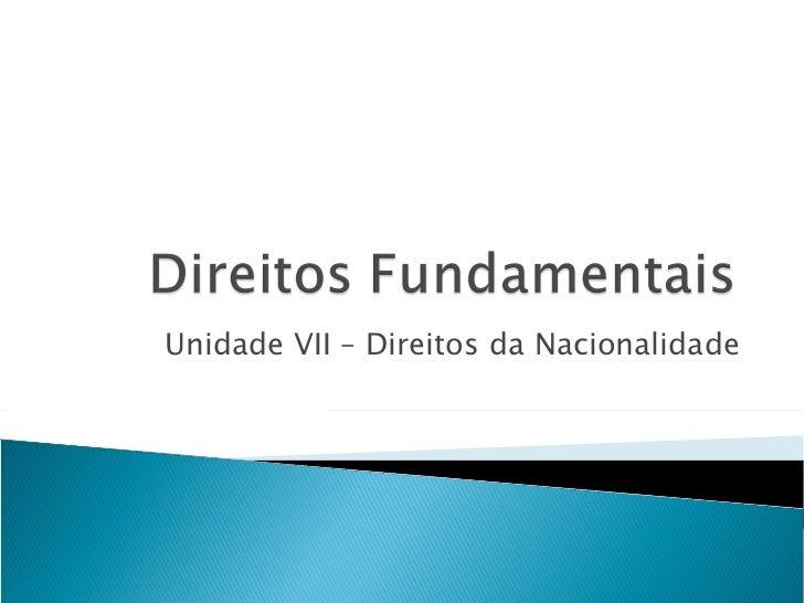 Unidade VII – Direitos da Nacionalidade
