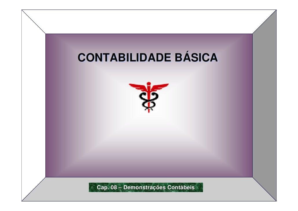 CONTABILIDADE BÁSICA           Cap. 08 – Demonstrações Contábeis 1               Prof. Roberto Melo