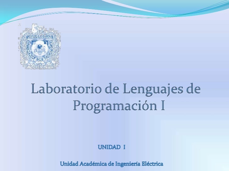Laboratorio de Lenguajes de Programación I<br />UNIDAD  I<br />Unidad Académica de Ingeniería Eléctrica<br />