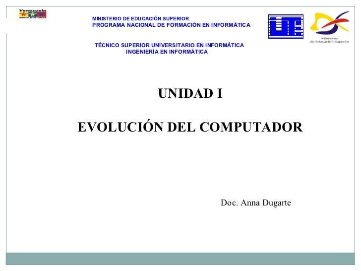 UNIDAD I EVOLUCIÓN DEL COMPUTADOR MINISTERIO DE EDUCACIÓN SUPERIOR PROGRAMA NACIONAL DE FORMACIÓN EN INFORMÁTICA TÉCNICO S...
