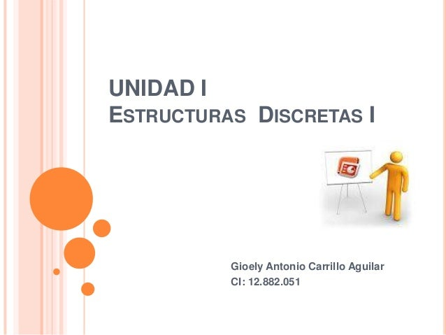 UNIDAD IESTRUCTURAS DISCRETAS I          Gioely Antonio Carrillo Aguilar          CI: 12.882.051