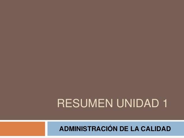 RESUMEN UNIDAD 1 ADMINISTRACIÓN DE LA CALIDAD