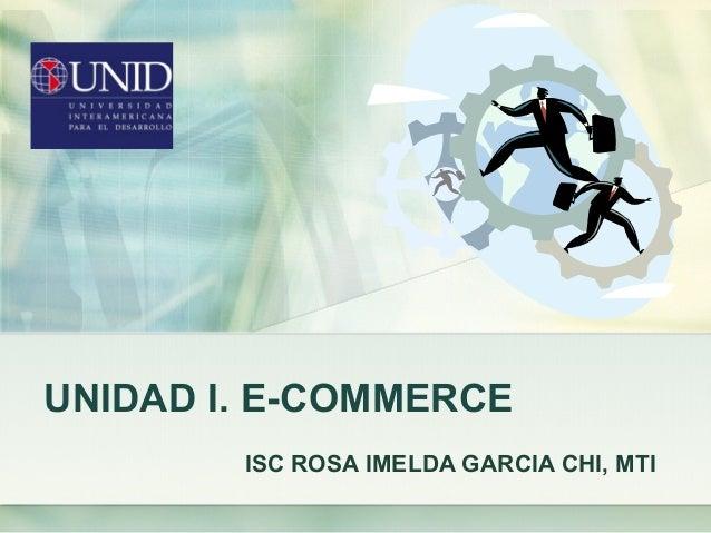 UNIDAD I. E-COMMERCE ISC ROSA IMELDA GARCIA CHI, MTI