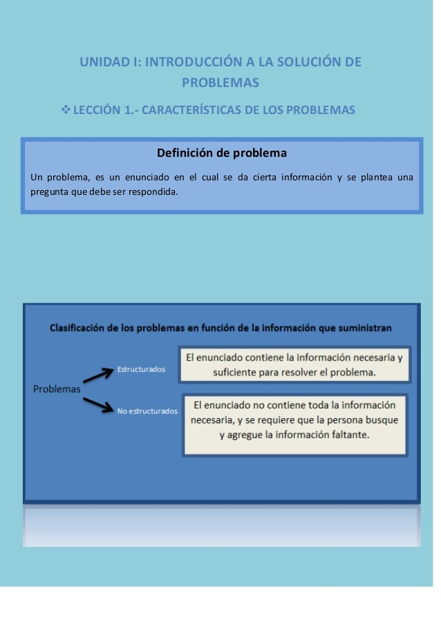 UNIDAD I: INTRODUCCIÓN A LA SOLUCIÓN DE PROBLEMAS  LECCIÓN 1.- CARACTERÍSTICAS DE LOS PROBLEMAS Definición de problema Un...