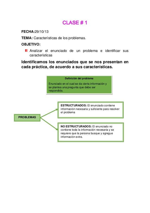 CLASE # 1 FECHA:29/10/13 TEMA: Características de los problemas. OBJETIVO: Analizar el enunciado de un problema e identifi...