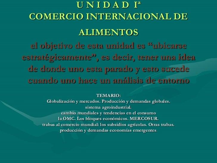 """U N I D A D Iª COMERCIO INTERNACIONAL DE               ALIMENTOS  el objetivo de esta unidad es """"ubicarseestratégicamente""""..."""