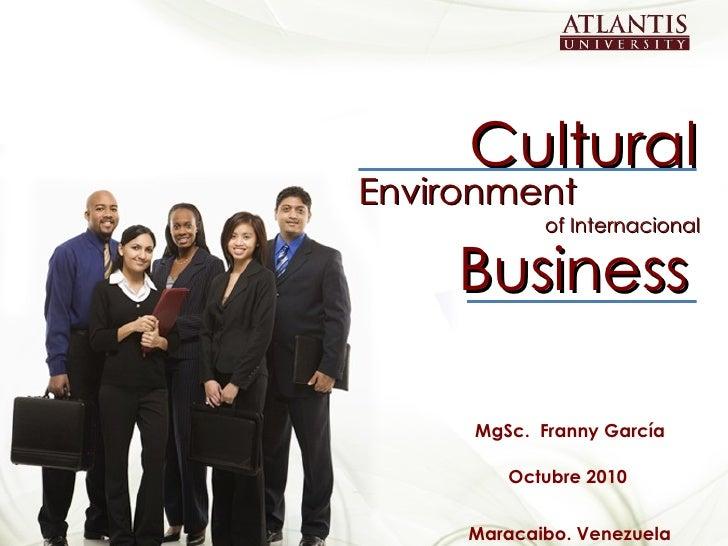 Cultural of Internacional Business Environment MgSc.  Franny García Octubre 2010 Maracaibo. Venezuela