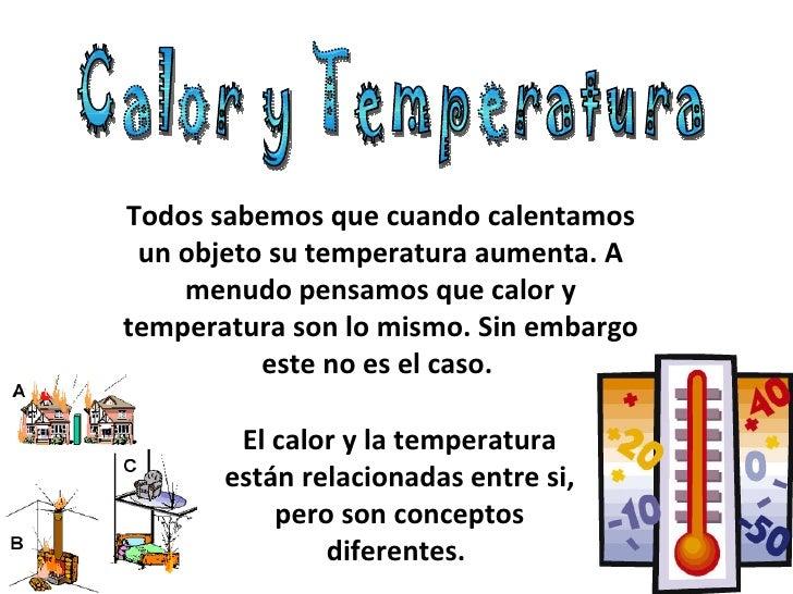 Todos sabemos que cuando calentamos un objeto su temperatura aumenta. A menudo pensamos que calor y temperatura son lo mis...