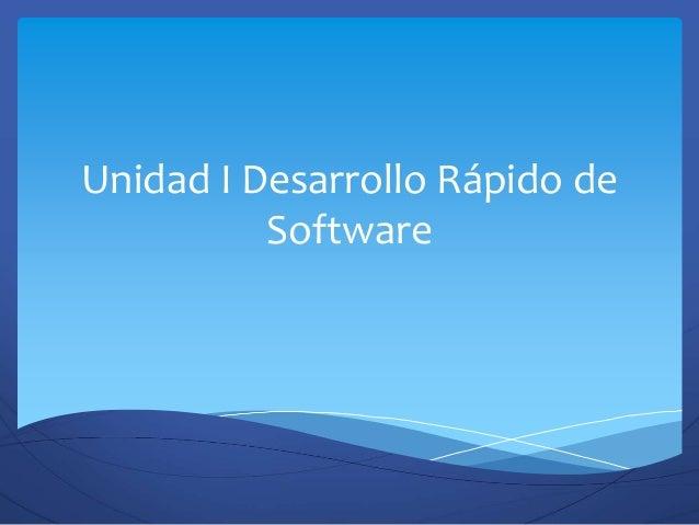Unidad I Desarrollo Rápido de Software