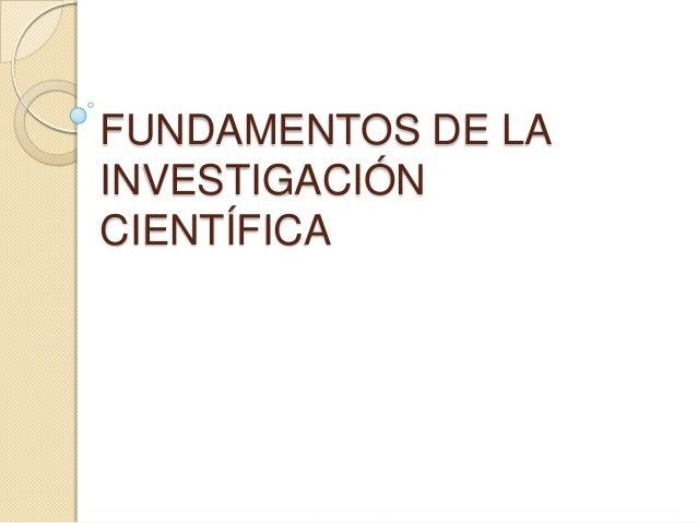 FUNDAMENTOS DE LA INVESTIGACIÓN CIENTÍFICA