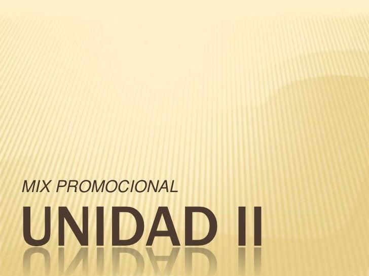 MIX PROMOCIONAL<br />UNIDAD II<br />