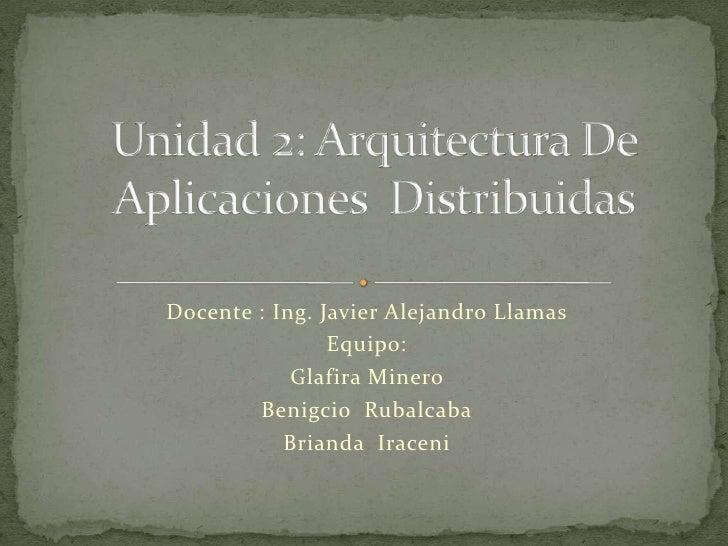 Docente : Ing. Javier Alejandro Llamas                Equipo:            Glafira Minero        Benigcio Rubalcaba         ...