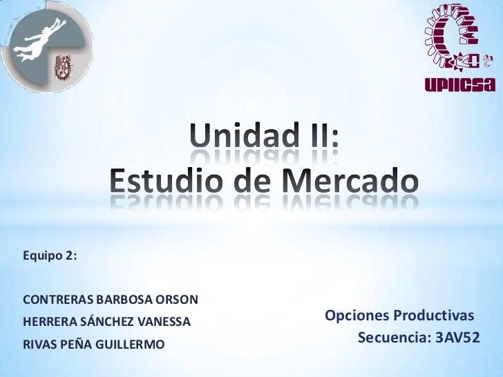 Equipo 2:CONTRERAS BARBOSA ORSONHERRERA SÁNCHEZ VANESSA   Opciones ProductivasRIVAS PEÑA GUILLERMO          Secuencia: 3AV52