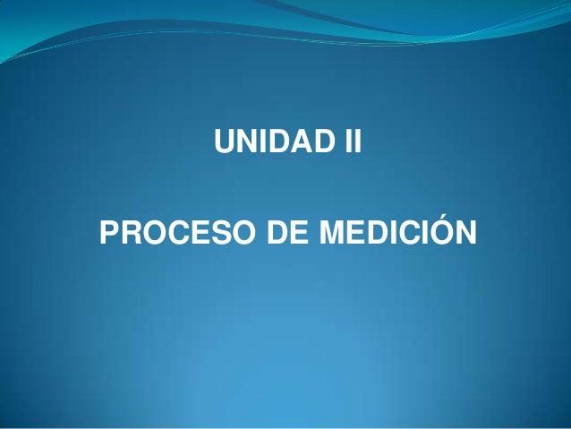 UNIDAD IIPROCESO DE MEDICIÓN