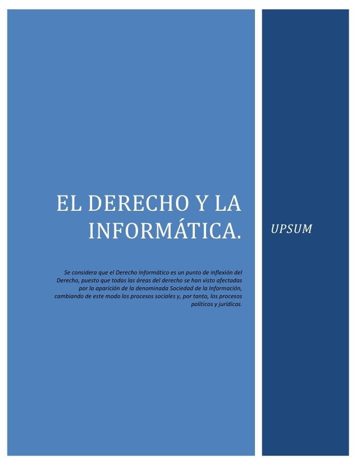 EL DERECHO Y LA   INFORMÁTICA.                                                              UPSUM   Se considera que el De...