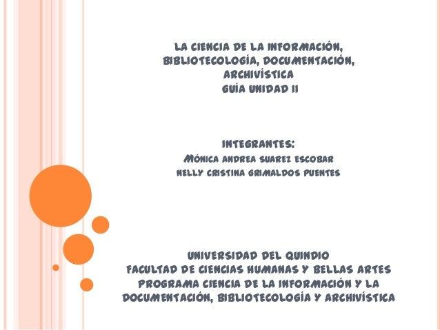 LA CIENCIA DE LA INFORMACIÓN,      BIBLIOTECOLOGÍA, DOCUMENTACIÓN,                 ARCHIVÍSTICA                 GUÍA UNIDA...