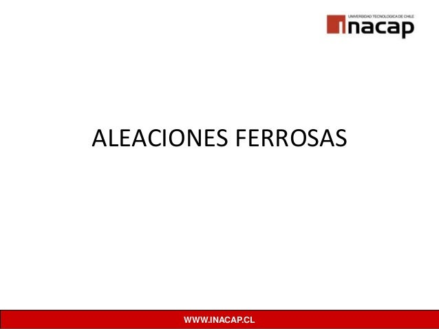 WWW.INACAP.CL ALEACIONES FERROSAS