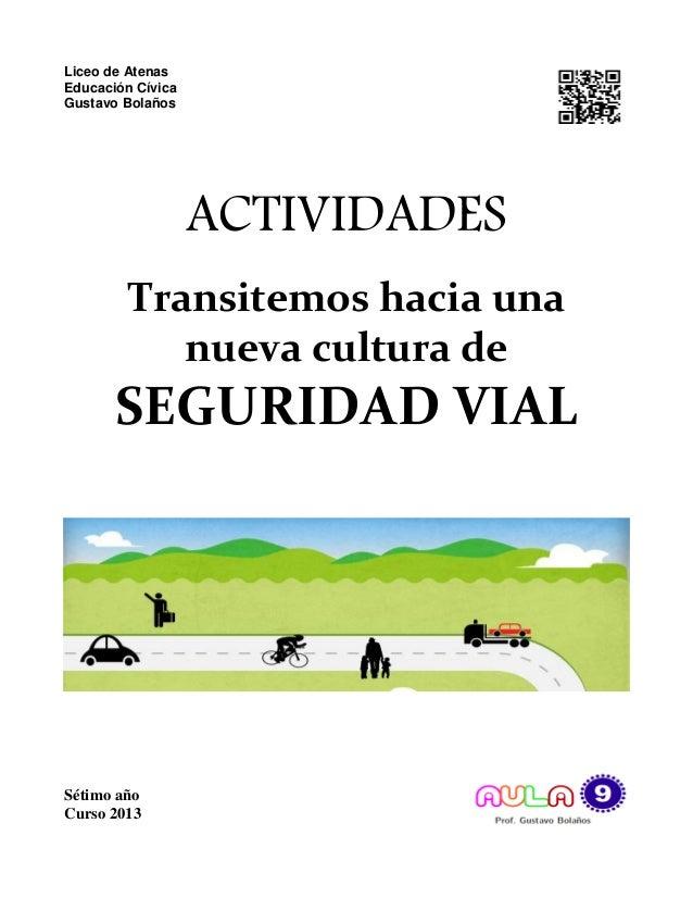 Liceo de AtenasEducación CívicaGustavo BolañosACTIVIDADESTransitemos hacia unanueva cultura deSEGURIDAD VIALSétimo añoCurs...