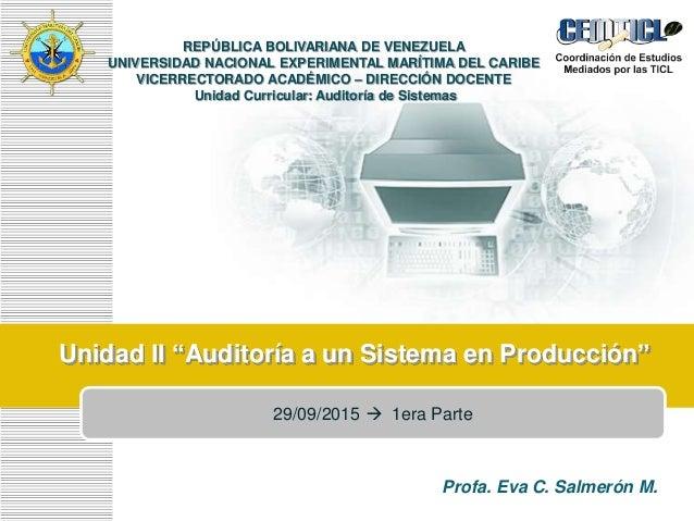 """LOGO Unidad II """"Auditoría a un Sistema en Producción"""" REPÚBLICA BOLIVARIANA DE VENEZUELA UNIVERSIDAD NACIONAL EXPERIMENTAL..."""