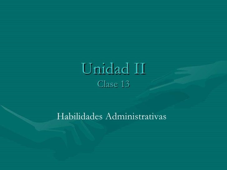 Unidad II Clase 13 Habilidades Administrativas