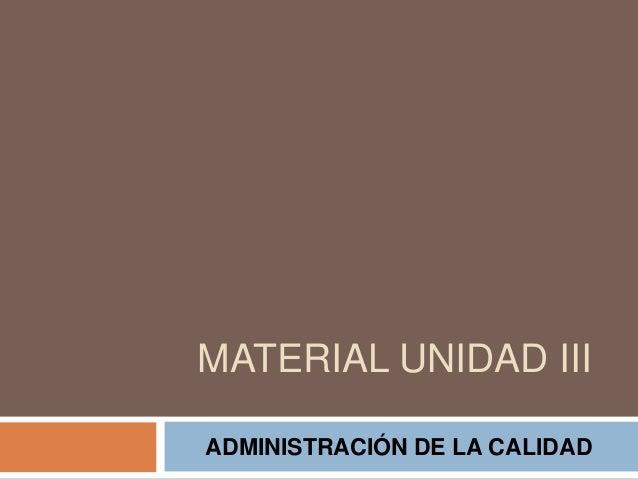 MATERIAL UNIDAD III ADMINISTRACIÓN DE LA CALIDAD