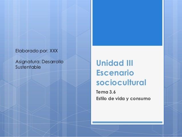Elaborado por: XXXAsignatura: DesarrolloSustentable                         Unidad III                         Escenario  ...