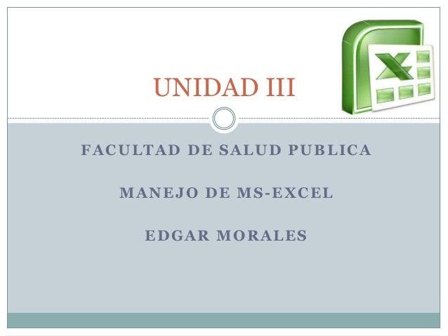 FACULTAD DE SALUD PUBLICAMANEJO DE MS-EXCELEDGAR MORALESUNIDAD III