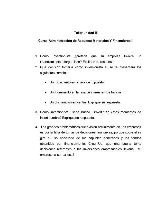 Taller unidad III Curso Administración de Recursos Materiales Y Financieros II 1. Como Inversionista ¿prefería que su empr...