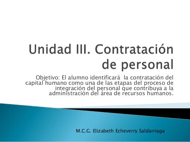 Objetivo: El alumno identificará la contratación del capital humano como una de las etapas del proceso de integración del ...