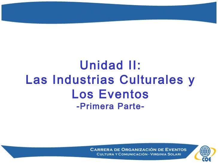 Unidad II:Las Industrias Culturales y       Los Eventos        -Primera Parte-
