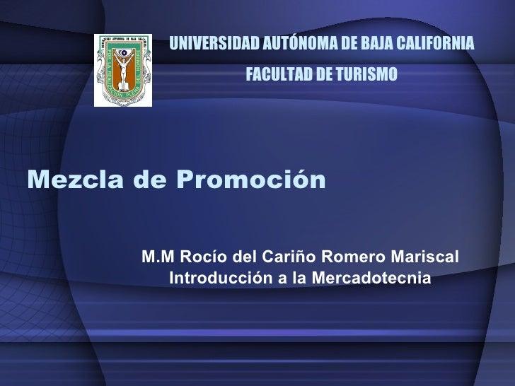 Mezcla de Promoción M.M Rocío del Cariño Romero Mariscal Introducción a la Mercadotecnia UNIVERSIDAD AUTÓNOMA DE BAJA CALI...