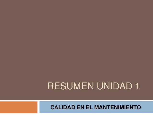 RESUMEN UNIDAD 1 CALIDAD EN EL MANTENIMIENTO