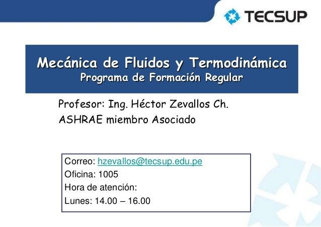 Mecánica de Fluidos y TermodinámicaPrograma de Formación RegularCorreo: hzevallos@tecsup.edu.peOficina: 1005Hora de atenci...