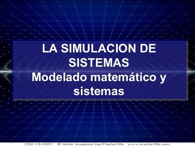 1 LA SIMULACION DE SISTEMAS Modelado matemático y sistemas LA SIMULACION DE SISTEMAS Modelado matemático y sistemas