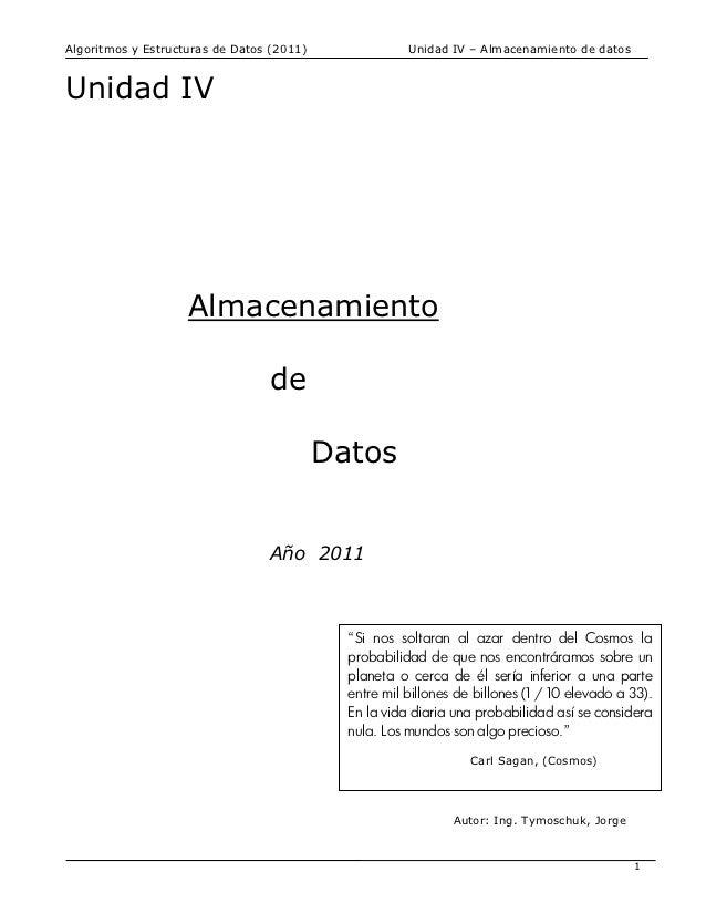 Algoritmos y Estructuras de Datos (2011)               Unidad IV – Almacenamiento de datosUnidad IV                    Alm...