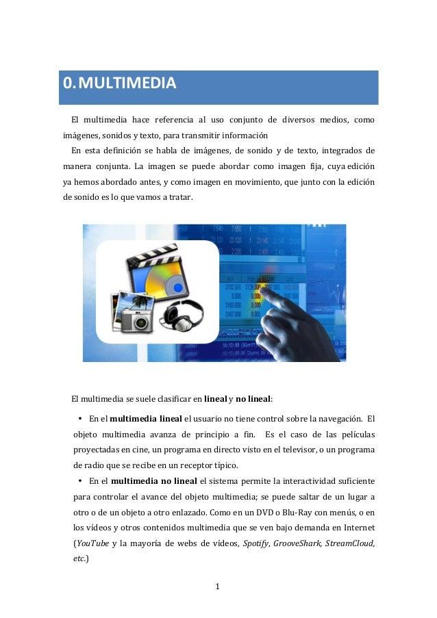 1 0.MULTIMEDIA El  multimedia  hace  referencia  al  uso  conjunto  de  diversos  medios,  co...