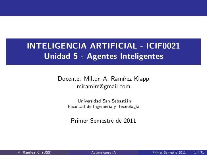INTELIGENCIA ARTIFICIAL - ICIF0021        Unidad 5 - Agentes Inteligentes                      Docente: Milton A. Ram´ Kla...