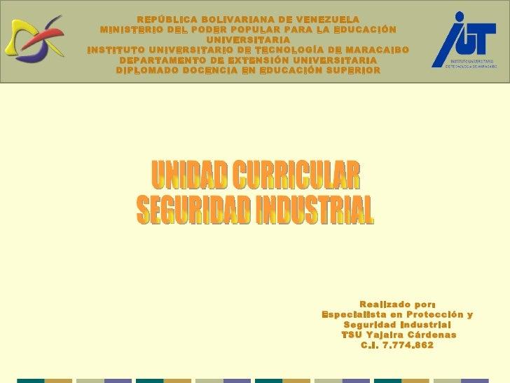 Realizado por: Especialista en Protección y Seguridad Industrial TSU Yajaira Cárdenas C.I. 7.774.862 UNIDAD CURRICULAR SEG...