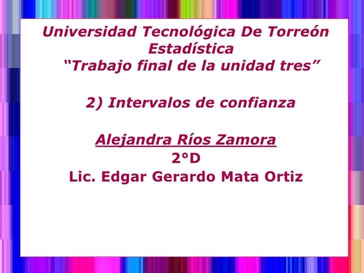"""Universidad Tecnológica De Torreón             Estadística  """"Trabajo final de la unidad tres""""     2) Intervalos de confian..."""