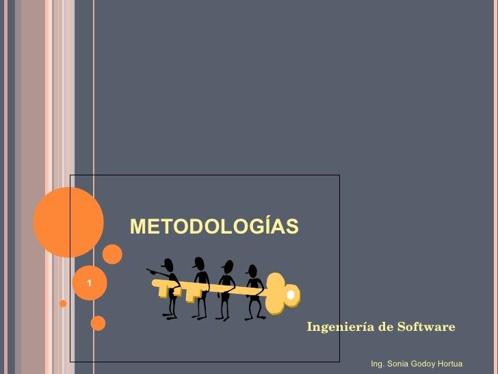 METODOLOGÍAS <ul><li>Ingeniería de Software </li></ul>Ing. Sonia Godoy Hortua