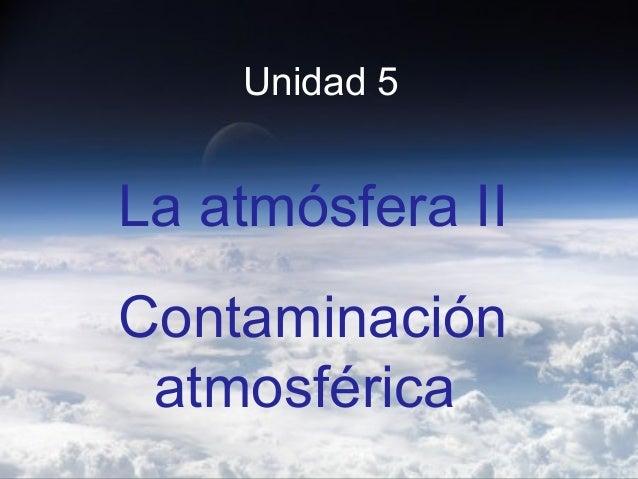 Unidad 5  La atmósfera II Contaminación atmosférica