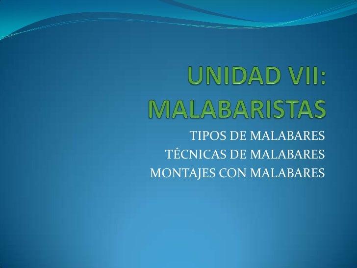 UNIDAD VII: MALABARISTAS<br />TIPOS DE MALABARES<br />TÉCNICAS DE MALABARES<br />MONTAJES CON MALABARES<br />