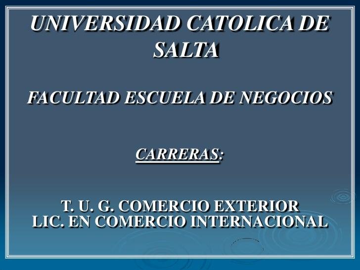 UNIVERSIDAD CATOLICA DE         SALTAFACULTAD ESCUELA DE NEGOCIOS          CARRERAS:   T. U. G. COMERCIO EXTERIORLIC. EN C...