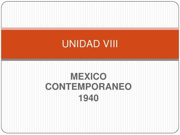 UNIDAD VIII    MEXICOCONTEMPORANEO     1940