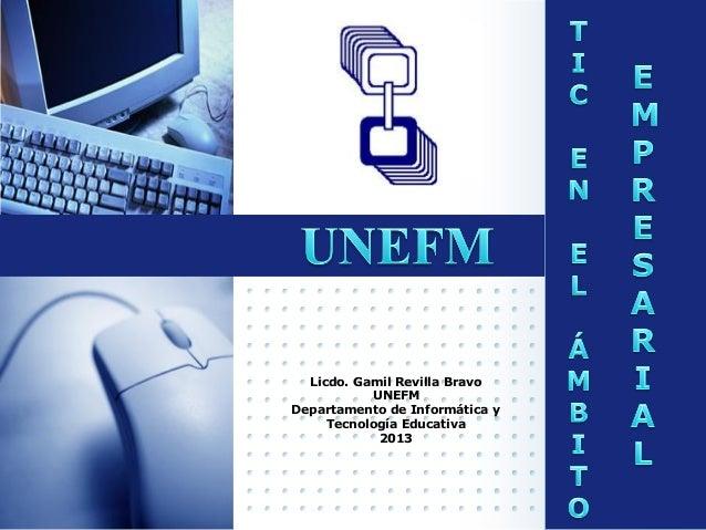 LOGO  Licdo. Gamil Revilla Bravo UNEFM Departamento de Informática y Tecnología Educativa 2013