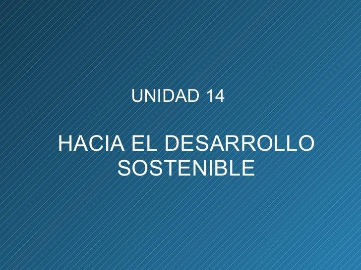 Unidad XIV. HACIA EL DESARROLLO SOSTENIBLE. GESTIÓN MEDIOAMBIENTALstenibl. gestión medioambiental