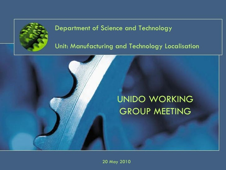 Department of Science and TechnologyUnit: Manufacturing and Technology Localisation                    UNIDO WORKING      ...
