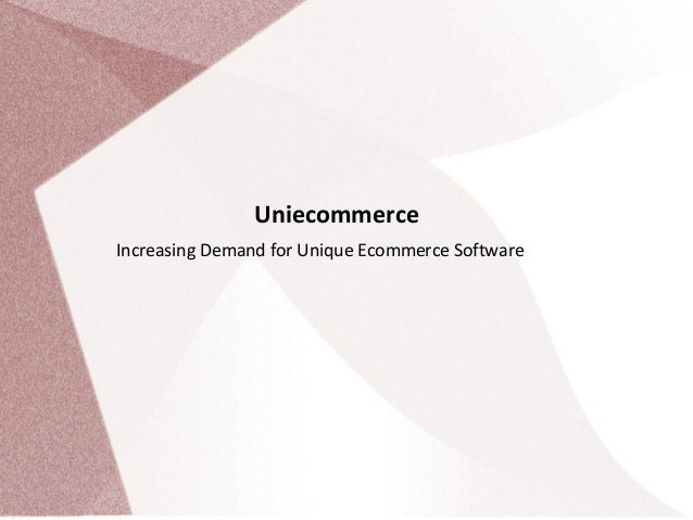 UniecommerceIncreasing Demand for Unique Ecommerce Software