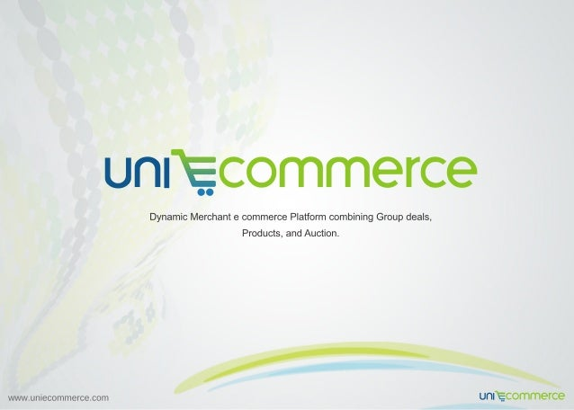 DynamicMerchantecommercePlatformcombiningGroupdeals, Products,andAuction. www.uniecommerce.com un commerce un commerce